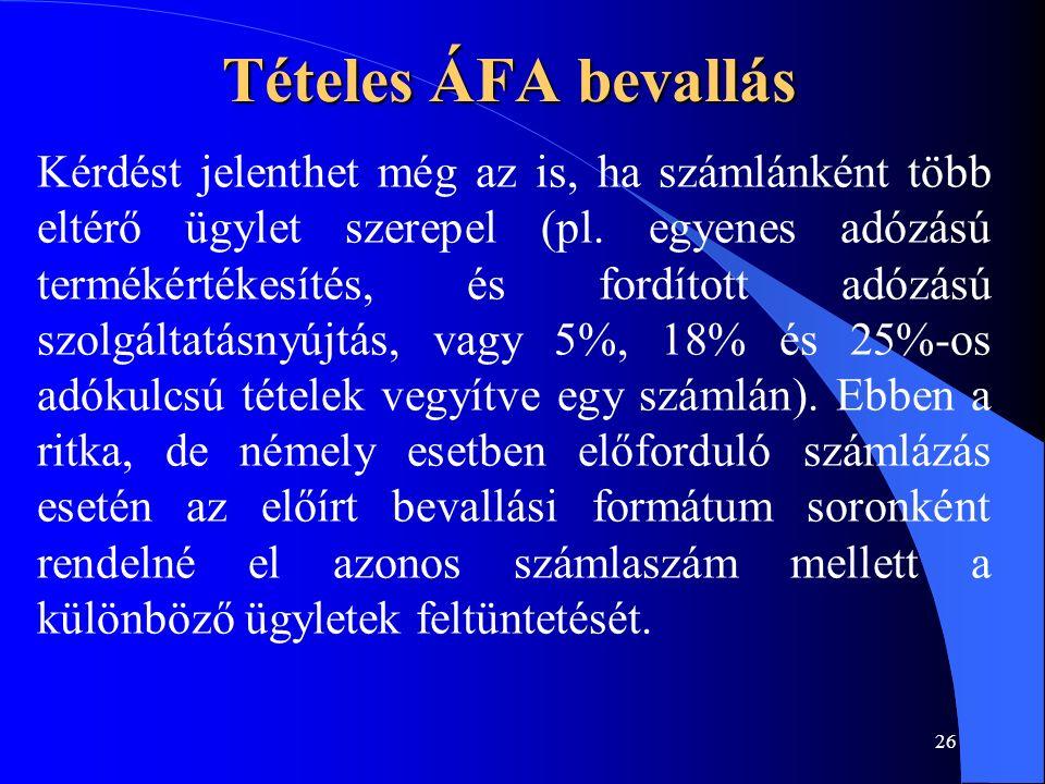 26 Tételes ÁFA bevallás Kérdést jelenthet még az is, ha számlánként több eltérő ügylet szerepel (pl.