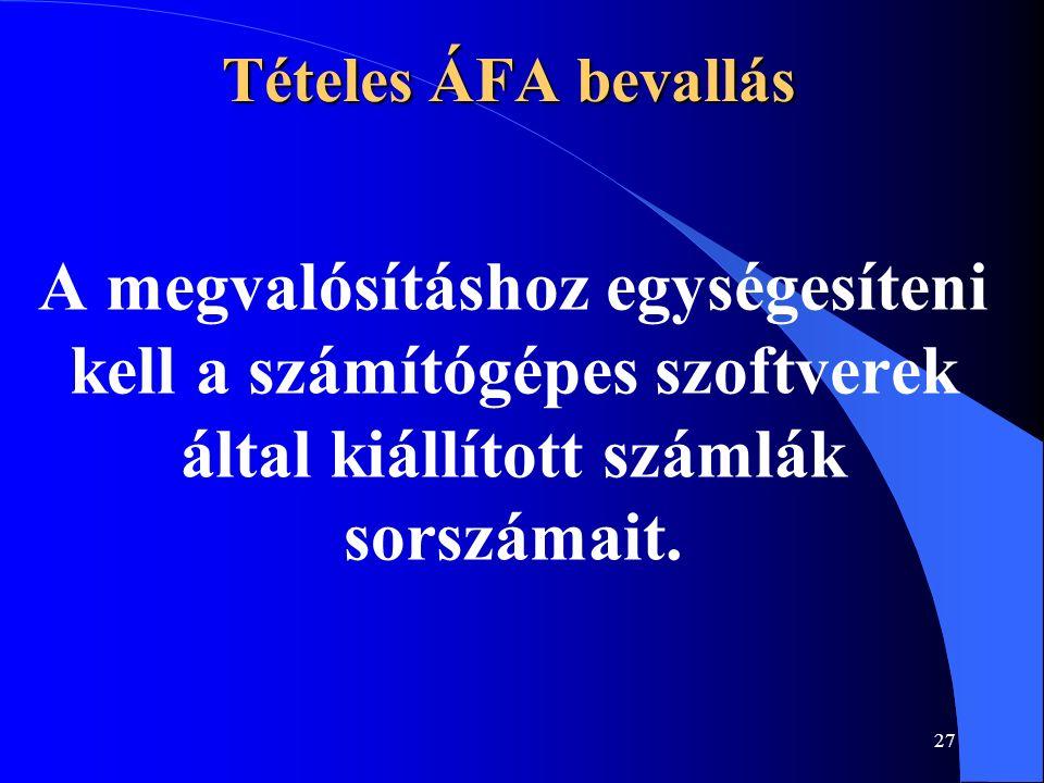 27 Tételes ÁFA bevallás A megvalósításhoz egységesíteni kell a számítógépes szoftverek által kiállított számlák sorszámait.