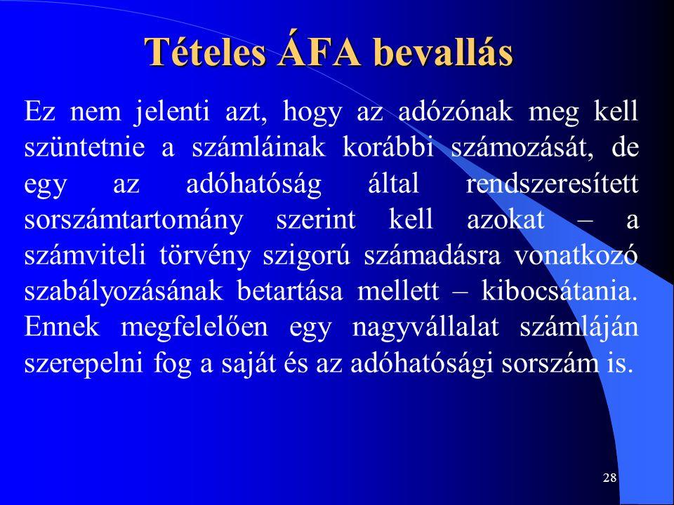 28 Tételes ÁFA bevallás Ez nem jelenti azt, hogy az adózónak meg kell szüntetnie a számláinak korábbi számozását, de egy az adóhatóság által rendszere