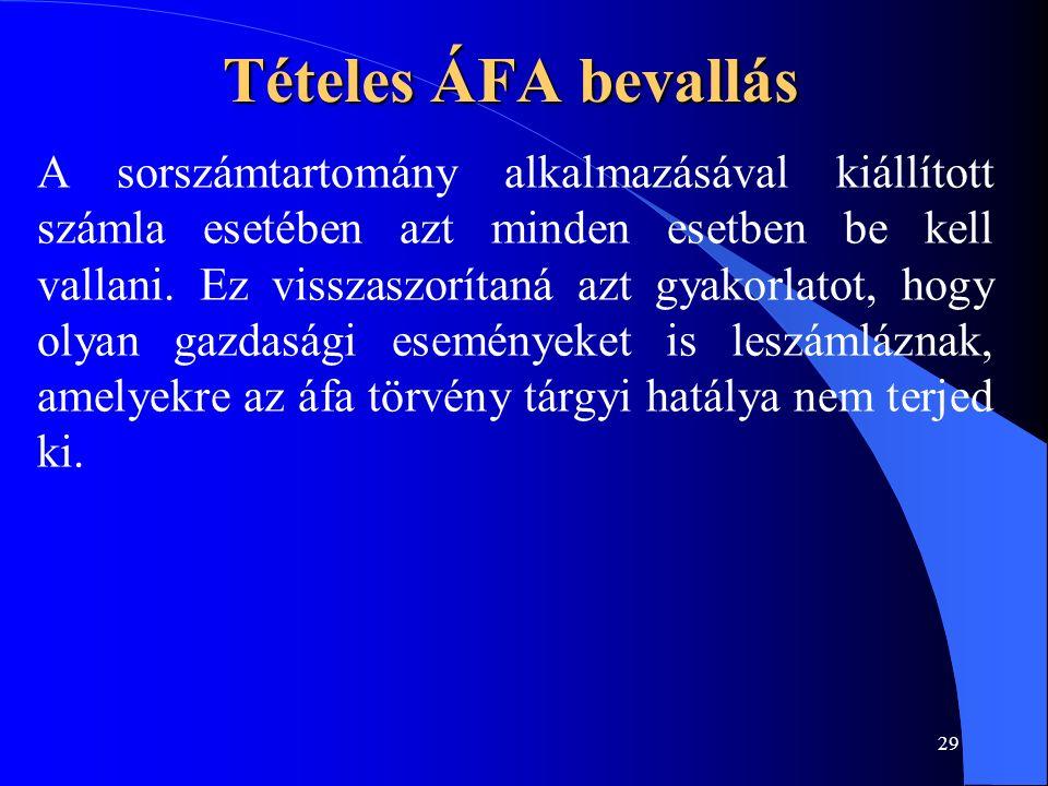 29 Tételes ÁFA bevallás A sorszámtartomány alkalmazásával kiállított számla esetében azt minden esetben be kell vallani.