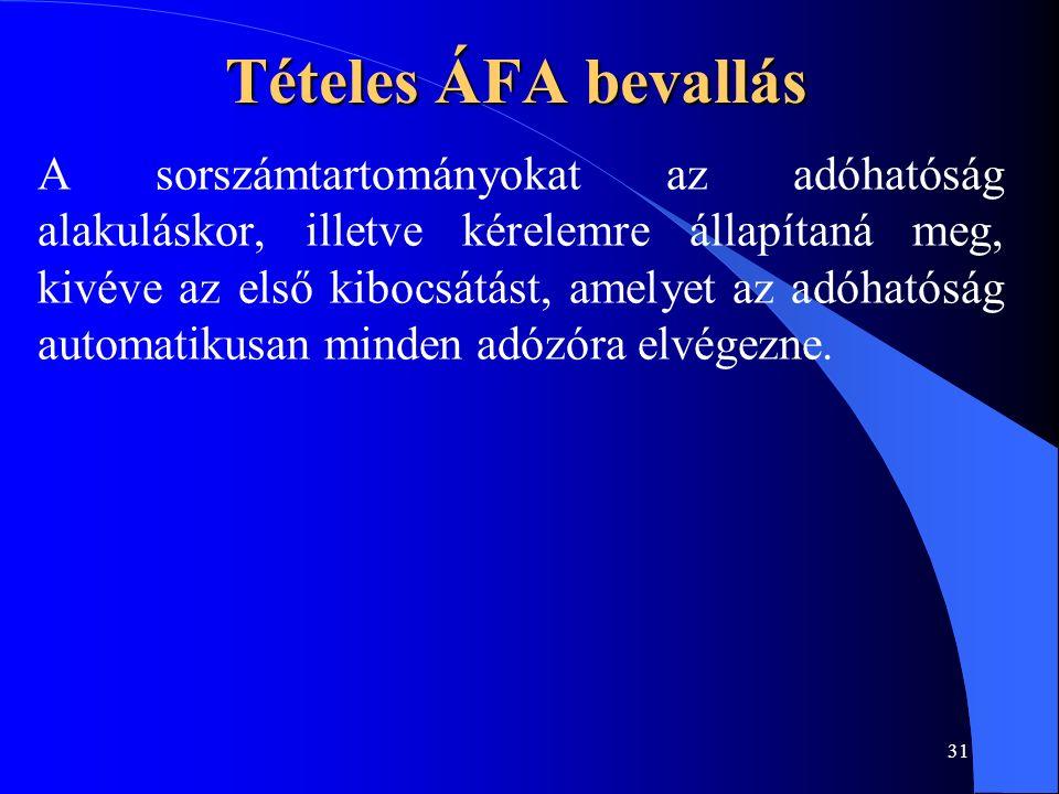 31 Tételes ÁFA bevallás A sorszámtartományokat az adóhatóság alakuláskor, illetve kérelemre állapítaná meg, kivéve az első kibocsátást, amelyet az adóhatóság automatikusan minden adózóra elvégezne.