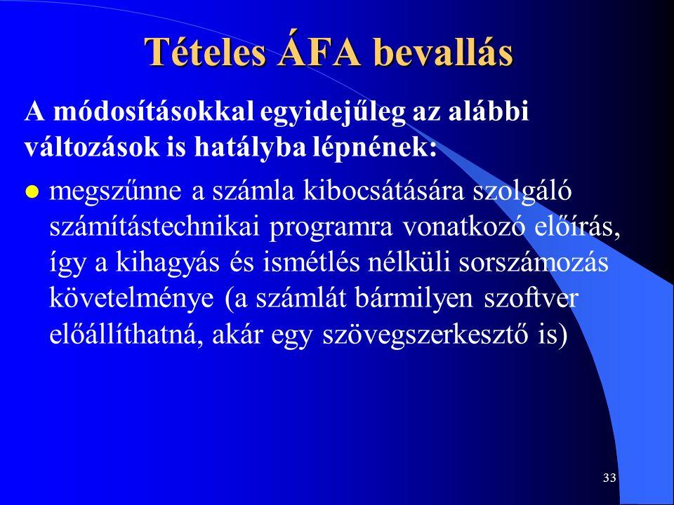 33 Tételes ÁFA bevallás A módosításokkal egyidejűleg az alábbi változások is hatályba lépnének: l megszűnne a számla kibocsátására szolgáló számításte