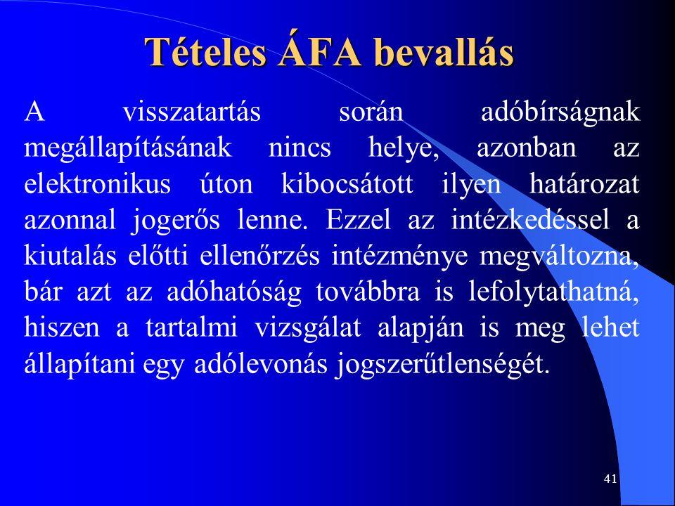 41 Tételes ÁFA bevallás A visszatartás során adóbírságnak megállapításának nincs helye, azonban az elektronikus úton kibocsátott ilyen határozat azonn