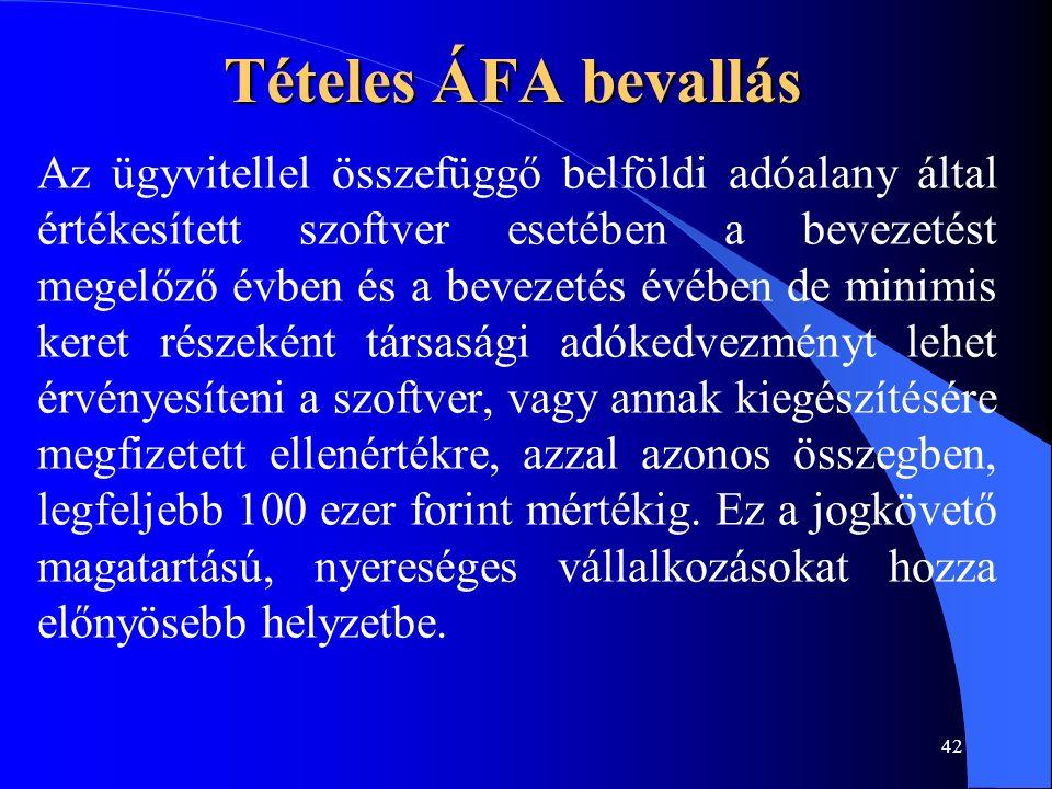 42 Tételes ÁFA bevallás Az ügyvitellel összefüggő belföldi adóalany által értékesített szoftver esetében a bevezetést megelőző évben és a bevezetés év