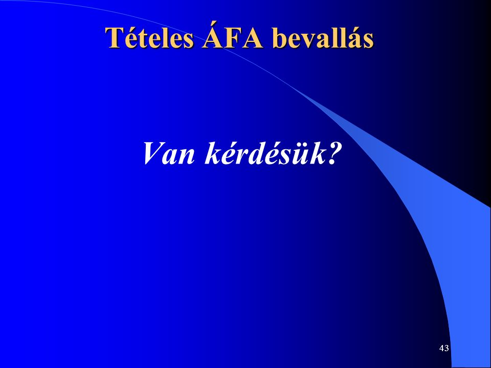 43 Tételes ÁFA bevallás Van kérdésük?