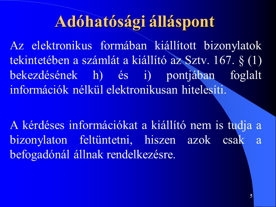 5 Adóhatósági álláspont Az elektronikus formában kiállított bizonylatok tekintetében a számlát a kiállító az Sztv.
