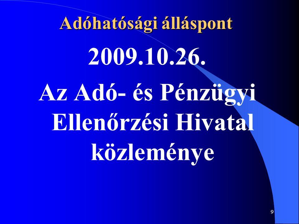 9 Adóhatósági álláspont 2009.10.26. Az Adó- és Pénzügyi Ellenőrzési Hivatal közleménye