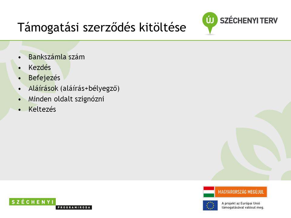 Támogatási szerződés kitöltése Bankszámla szám Kezdés Befejezés Aláírások (aláírás+bélyegző) Minden oldalt szignózni Keltezés