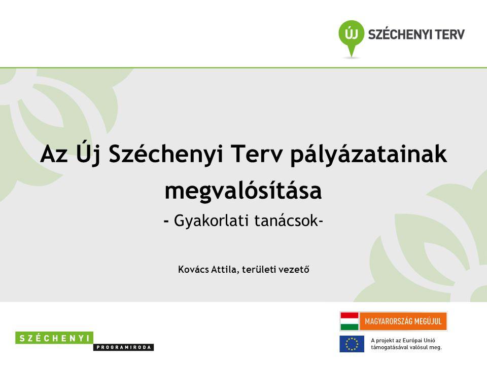 Az Új Széchenyi Terv pályázatainak megvalósítása - Gyakorlati tanácsok- Kovács Attila, területi vezető