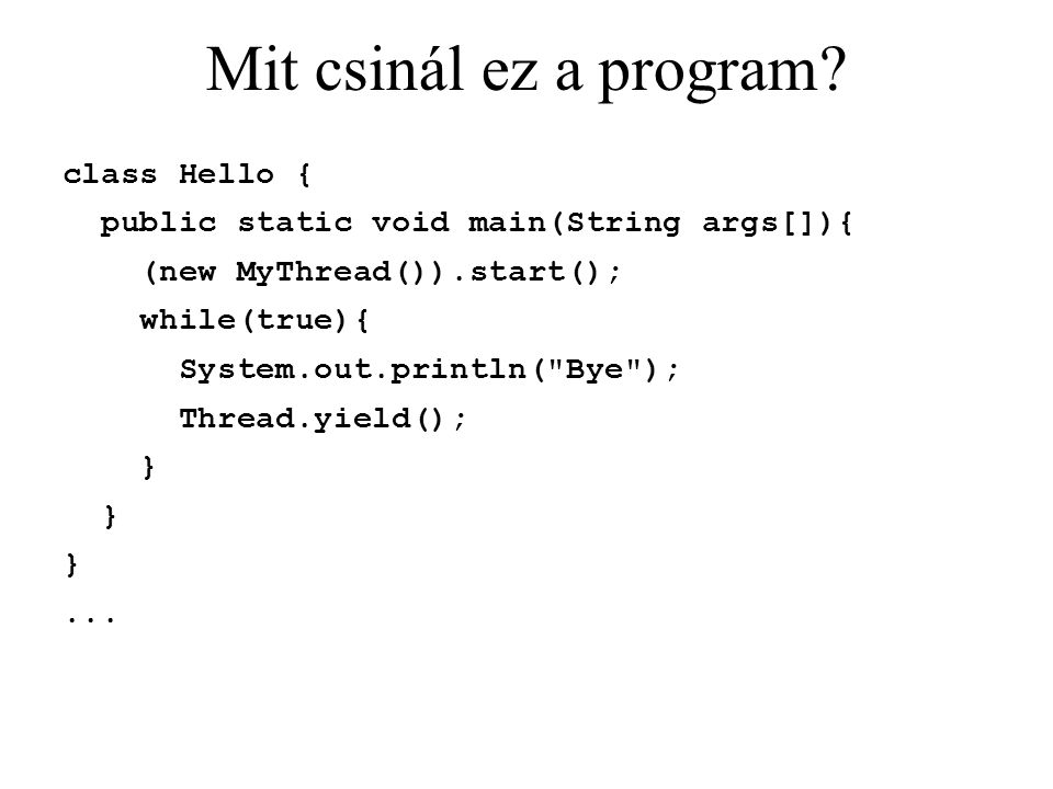 Mit csinál ez a program? class Hello { public static void main(String args[]){ (new MyThread()).start(); while(true){ System.out.println(
