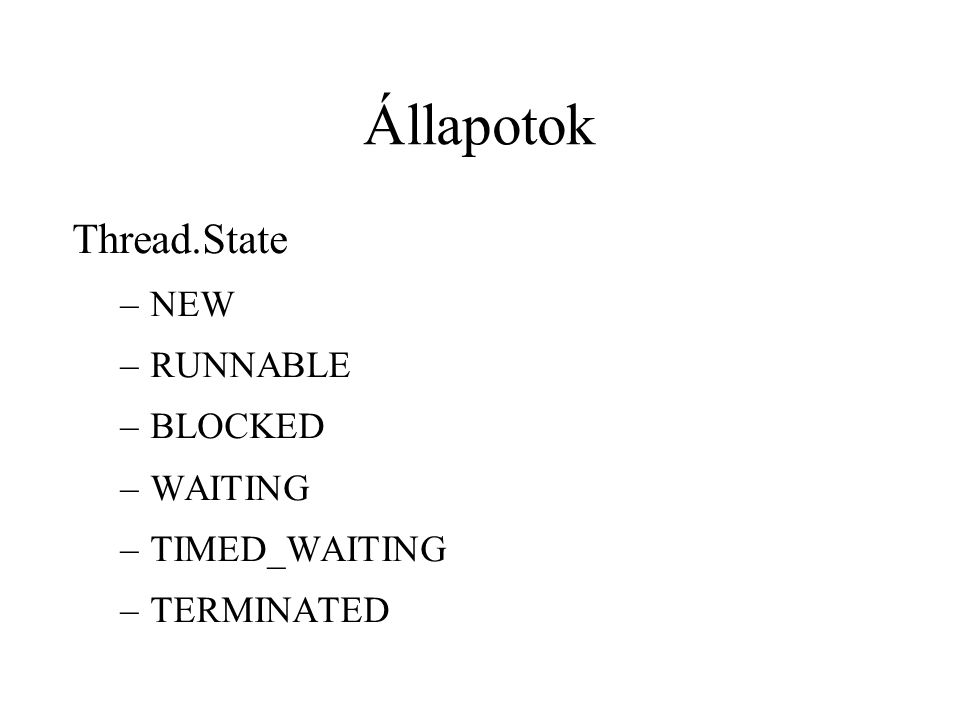 Állapotok Thread.State –NEW –RUNNABLE –BLOCKED –WAITING –TIMED_WAITING –TERMINATED