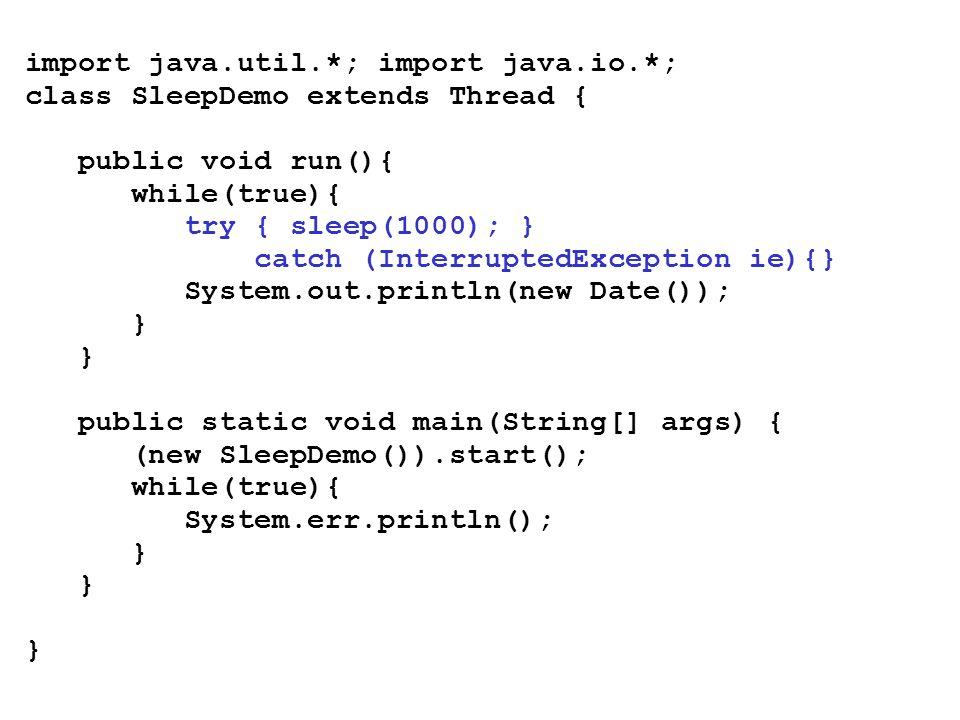 import java.util.*; import java.io.*; class SleepDemo extends Thread { public void run(){ while(true){ try { sleep(1000); } catch (InterruptedExceptio