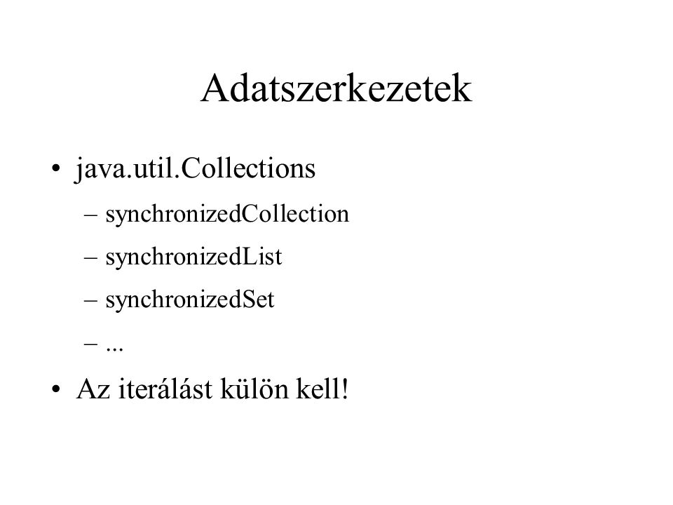 Adatszerkezetek java.util.Collections –synchronizedCollection –synchronizedList –synchronizedSet –...