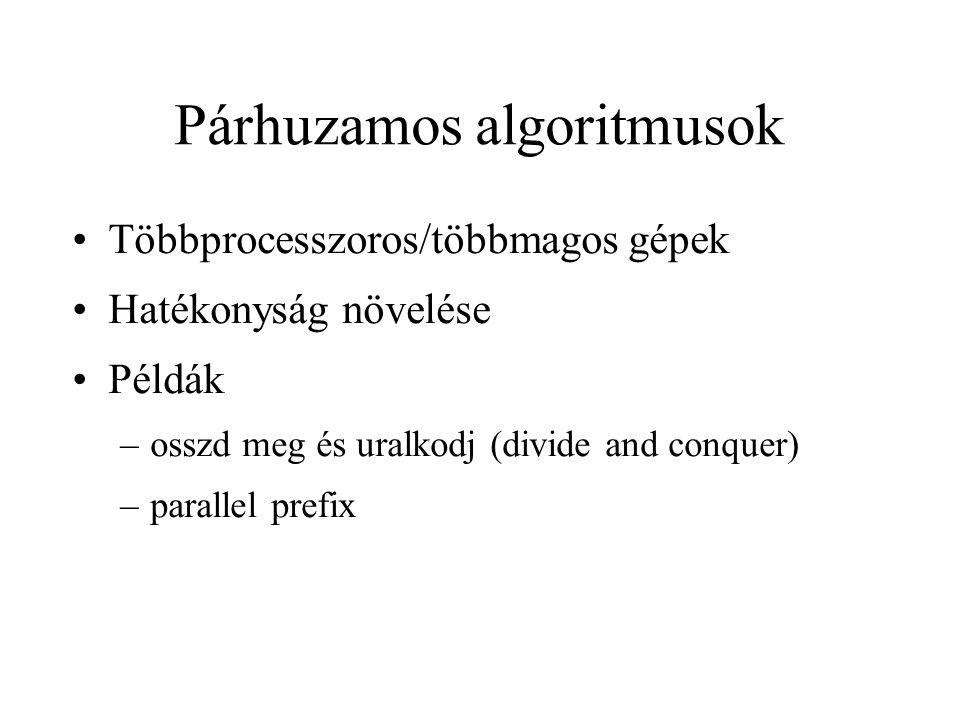 Párhuzamos algoritmusok Többprocesszoros/többmagos gépek Hatékonyság növelése Példák –osszd meg és uralkodj (divide and conquer) –parallel prefix