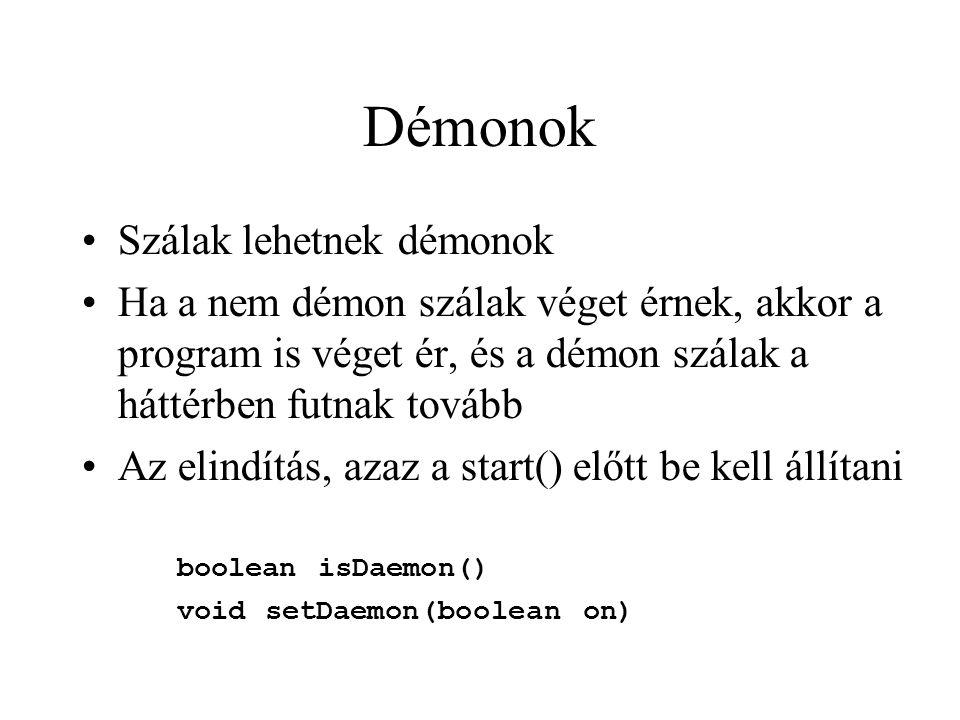 Démonok Szálak lehetnek démonok Ha a nem démon szálak véget érnek, akkor a program is véget ér, és a démon szálak a háttérben futnak tovább Az elindít