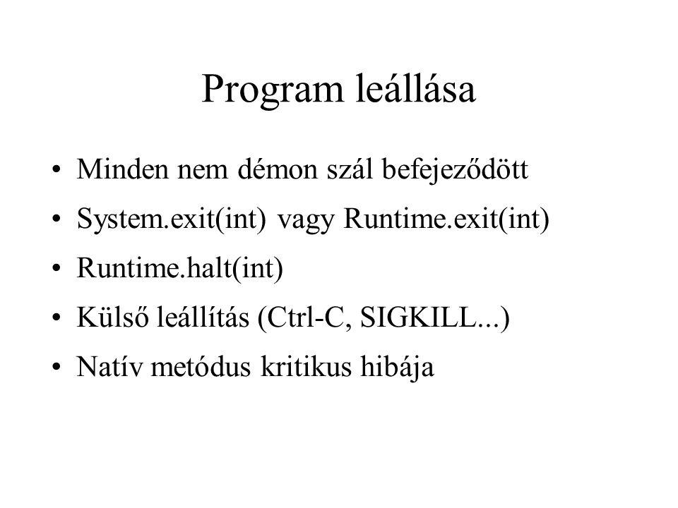 Program leállása Minden nem démon szál befejeződött System.exit(int) vagy Runtime.exit(int) Runtime.halt(int) Külső leállítás (Ctrl-C, SIGKILL...)