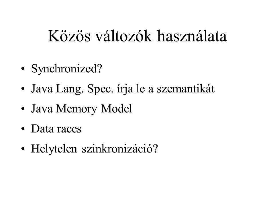 Közös változók használata Synchronized? Java Lang. Spec. írja le a szemantikát Java Memory Model Data races Helytelen szinkronizáció?