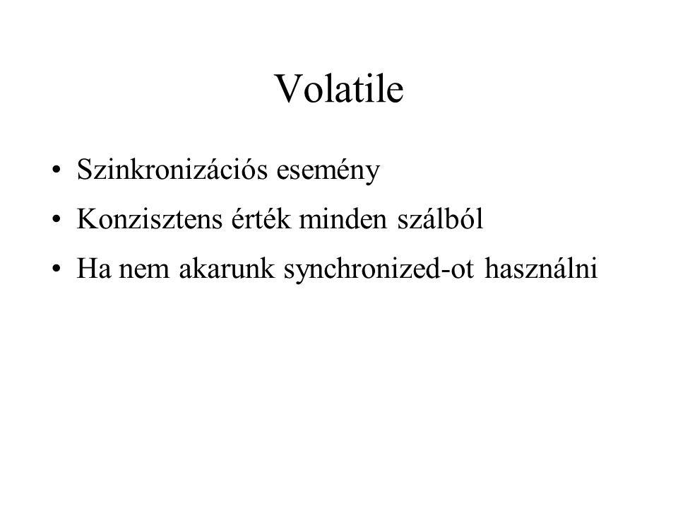 Volatile Szinkronizációs esemény Konzisztens érték minden szálból Ha nem akarunk synchronized-ot használni