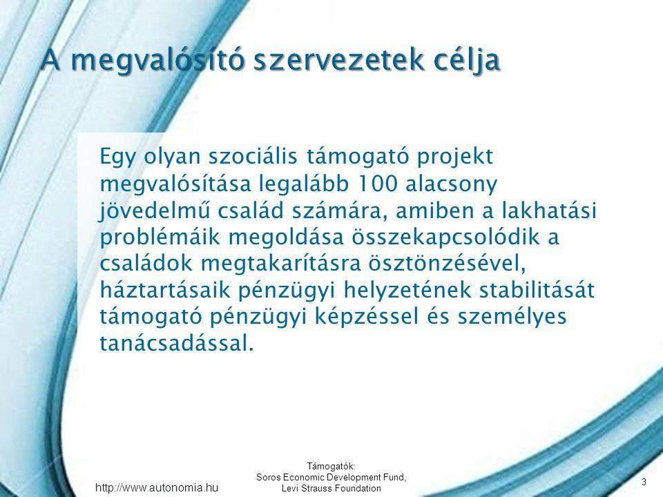 http://www.autonomia.hu Egy olyan szociális támogató projekt megvalósítása legalább 100 alacsony jövedelmű család számára, amiben a lakhatási problémáik megoldása összekapcsolódik a családok megtakarításra ösztönzésével, háztartásaik pénzügyi helyzetének stabilitását támogató pénzügyi képzéssel és személyes tanácsadással.
