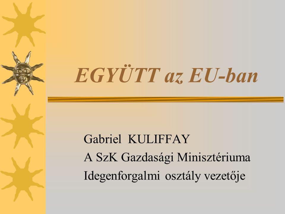 EGYÜTT az EU-ban Gabriel KULIFFAY A SzK Gazdasági Minisztériuma Idegenforgalmi osztály vezetője