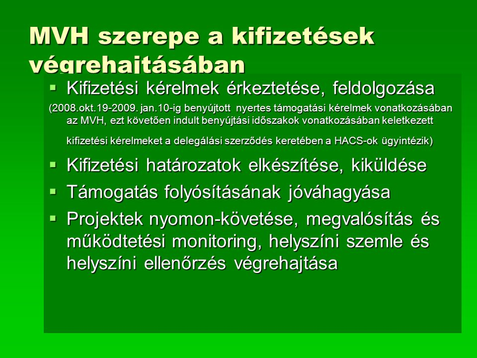 MVH szerepe a kifizetések végrehajtásában  Kifizetési kérelmek érkeztetése, feldolgozása (2008.okt.19-2009.