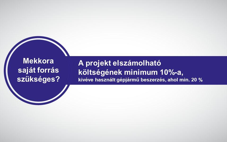 Mekkora saját forrás szükséges? A projekt elszámolható költségének minimum 10%-a, kivéve használt gépjármű beszerzés, ahol min. 20 %