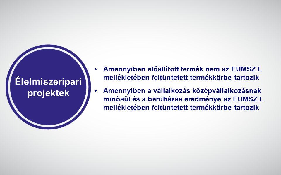 Élelmiszeripari projektek Amennyiben előállított termék nem az EUMSZ I. mellékletében feltüntetett termékkörbe tartozik Amennyiben a vállalkozás közép