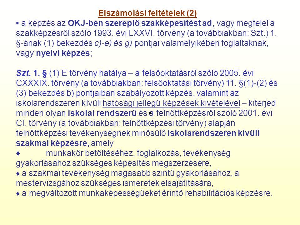 Elszámolási feltételek (2) ▪ a képzés az OKJ-ben szereplő szakképesítést ad, vagy megfelel a szakképzésről szóló 1993.