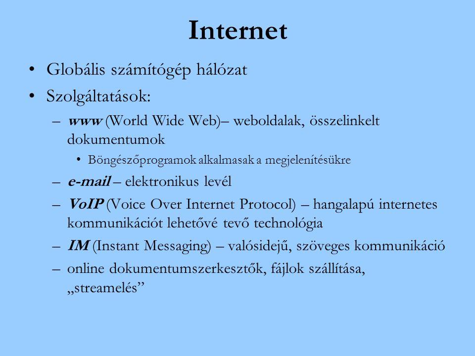 """Internet Globális számítógép hálózat Szolgáltatások: –www (World Wide Web)– weboldalak, összelinkelt dokumentumok Böngészőprogramok alkalmasak a megjelenítésükre –e-mail – elektronikus levél –VoIP (Voice Over Internet Protocol) – hangalapú internetes kommunikációt lehetővé tevő technológia –IM (Instant Messaging) – valósidejű, szöveges kommunikáció –online dokumentumszerkesztők, fájlok szállítása, """"streamelés"""
