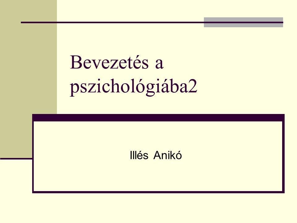 Bevezetés a pszichológiába2 Illés Anikó