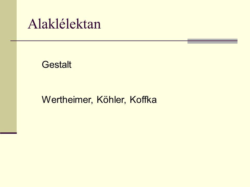 Alaklélektan Gestalt Wertheimer, Köhler, Koffka