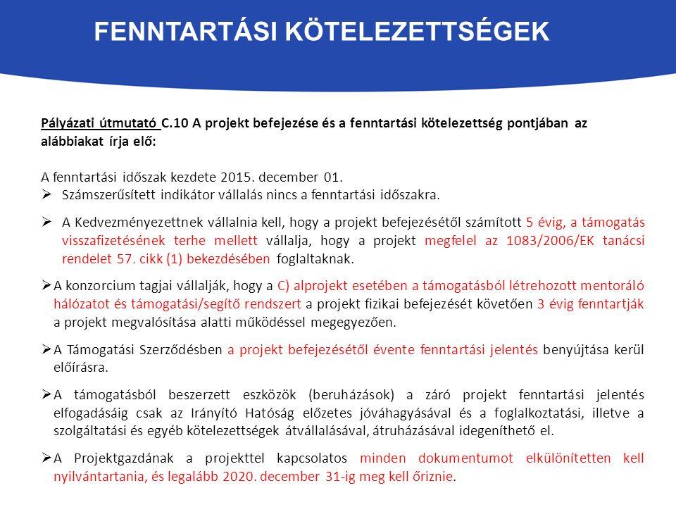 FENNTARTÁSI KÖTELEZETTSÉGEK Pályázati útmutató C.10 A projekt befejezése és a fenntartási kötelezettség pontjában az alábbiakat írja elő: A fenntartás