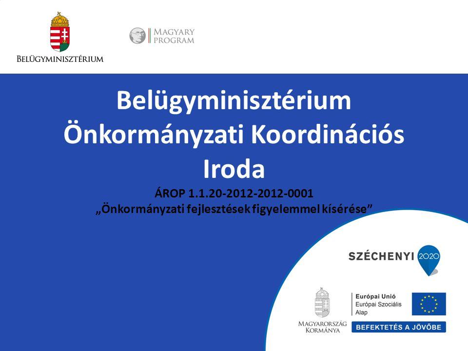"""Belügyminisztérium Önkormányzati Koordinációs Iroda ÁROP 1.1.20-2012-2012-0001 """"Önkormányzati fejlesztések figyelemmel kísérése"""