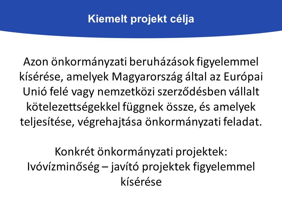 Kiemelt projekt célja Azon önkormányzati beruházások figyelemmel kísérése, amelyek Magyarország által az Európai Unió felé vagy nemzetközi szerződésben vállalt kötelezettségekkel függnek össze, és amelyek teljesítése, végrehajtása önkormányzati feladat.