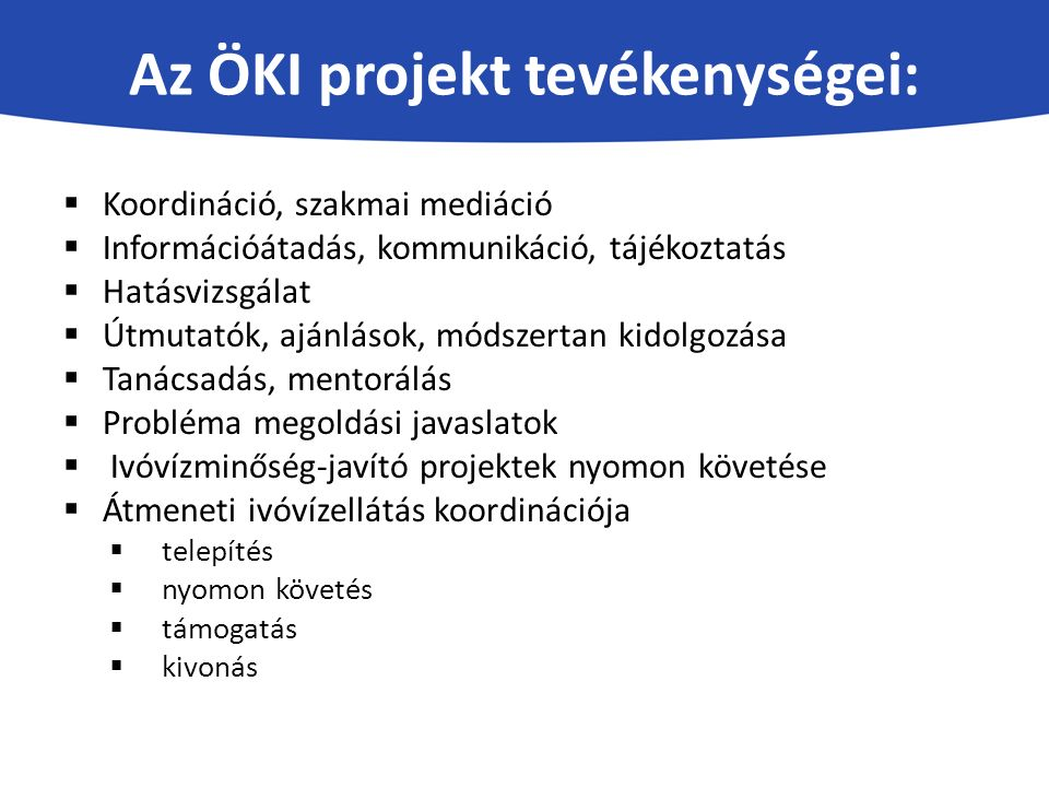 Elért eredmények 207 monitoring látogatás 63 helyszíni ellenőrzés 2012 júliusa óta az ÖKI szakértői több, mint 70.000 km-t vezettek (már majdnem kétszer megkerülték a Földet) Előterjesztések, jelentések( 10 előterjesztés, 3 kormányjelentés, 5 EU Bizottsági jelentés) Hatásvizsgálat, módszertan