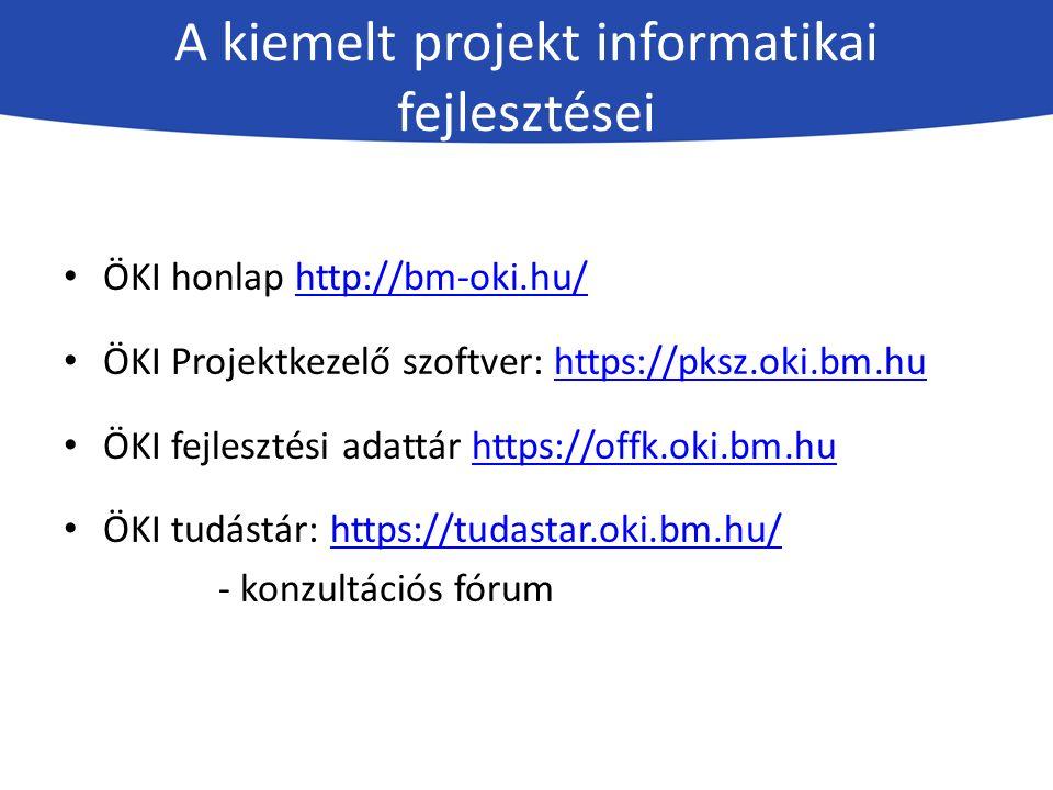 A kiemelt projekt informatikai fejlesztései ÖKI honlap http://bm-oki.hu/http://bm-oki.hu/ ÖKI Projektkezelő szoftver: https://pksz.oki.bm.huhttps://pksz.oki.bm.hu ÖKI fejlesztési adattár https://offk.oki.bm.huhttps://offk.oki.bm.hu ÖKI tudástár: https://tudastar.oki.bm.hu/https://tudastar.oki.bm.hu/ - konzultációs fórum