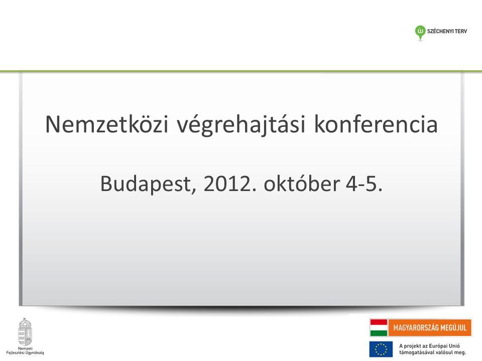 Nemzetközi végrehajtási konferencia Budapest, 2012. október 4-5.