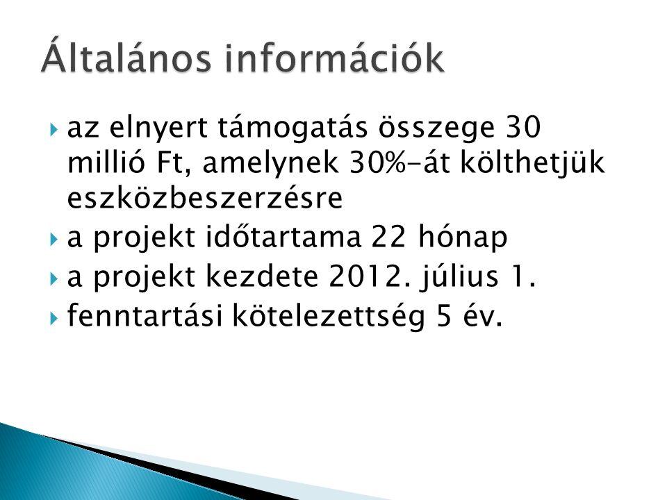  az elnyert támogatás összege 30 millió Ft, amelynek 30%-át költhetjük eszközbeszerzésre  a projekt időtartama 22 hónap  a projekt kezdete 2012. jú