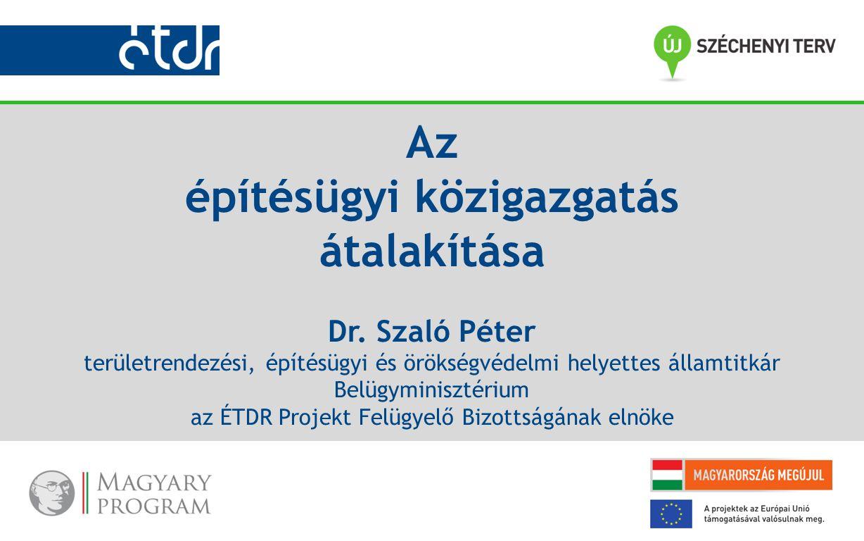 Az építésügyi közigazgatás átalakítása Dr. Szaló Péter területrendezési, építésügyi és örökségvédelmi helyettes államtitkár Belügyminisztérium az ÉTDR