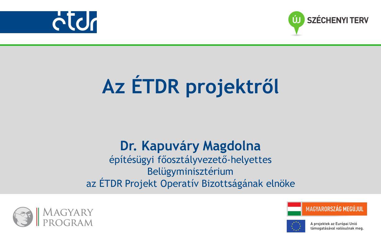 Az ÉTDR projektről Dr. Kapuváry Magdolna építésügyi főosztályvezető-helyettes Belügyminisztérium az ÉTDR Projekt Operatív Bizottságának elnöke