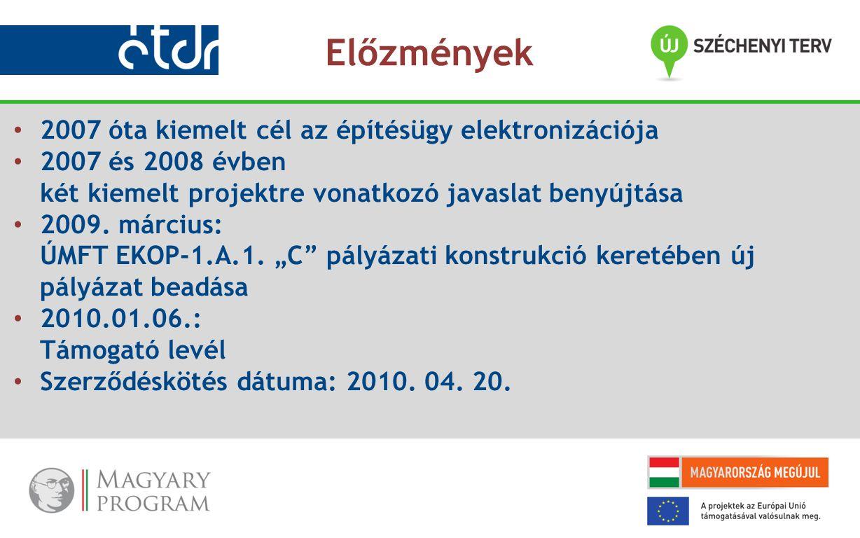 2007 óta kiemelt cél az építésügy elektronizációja 2007 és 2008 évben két kiemelt projektre vonatkozó javaslat benyújtása 2009. március: ÚMFT EKOP-1.A