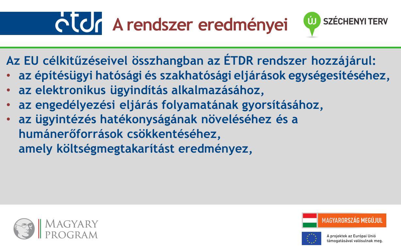 Az EU célkitűzéseivel összhangban az ÉTDR rendszer hozzájárul: az építésügyi hatósági és szakhatósági eljárások egységesítéséhez, az elektronikus ügyindítás alkalmazásához, az engedélyezési eljárás folyamatának gyorsításához, az ügyintézés hatékonyságának növeléséhez és a humánerőforrások csökkentéséhez, amely költségmegtakarítást eredményez, A rendszer eredményei