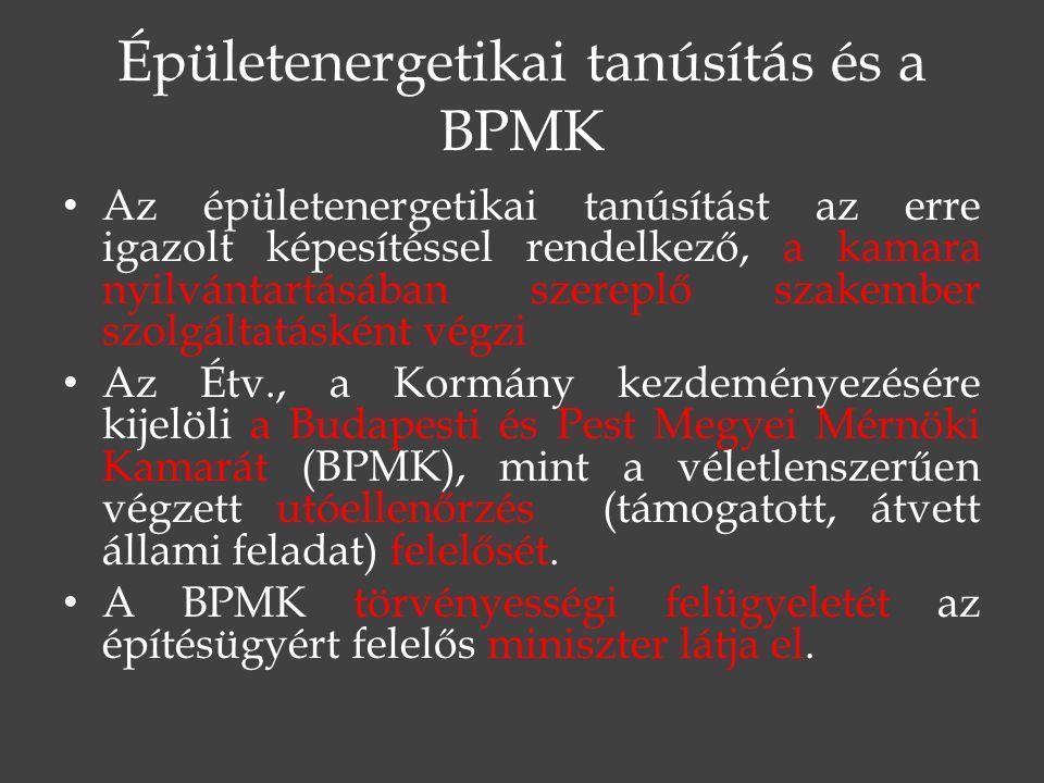 Épületenergetikai tanúsítás és a BPMK Az épületenergetikai tanúsítást az erre igazolt képesítéssel rendelkező, a kamara nyilvántartásában szereplő szakember szolgáltatásként végzi Az Étv., a Kormány kezdeményezésére kijelöli a Budapesti és Pest Megyei Mérnöki Kamarát (BPMK), mint a véletlenszerűen végzett utóellenőrzés (támogatott, átvett állami feladat) felelősét.