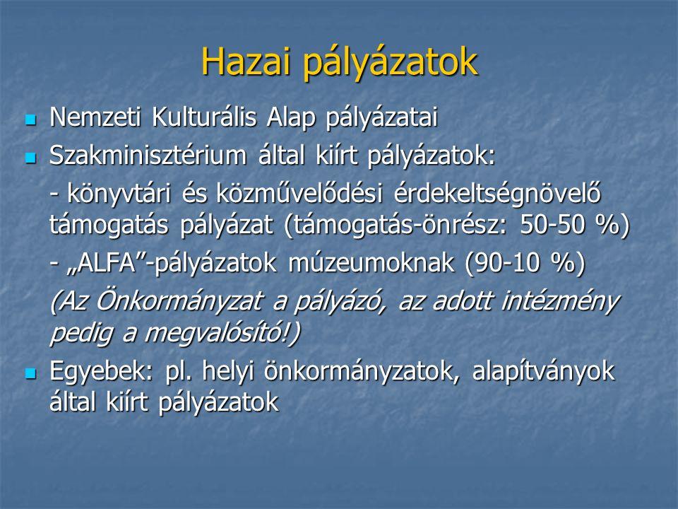 """Hazai pályázatok Nemzeti Kulturális Alap pályázatai Nemzeti Kulturális Alap pályázatai Szakminisztérium által kiírt pályázatok: Szakminisztérium által kiírt pályázatok: - könyvtári és közművelődési érdekeltségnövelő támogatás pályázat (támogatás-önrész: 50-50 %) - """"ALFA -pályázatok múzeumoknak (90-10 %) (Az Önkormányzat a pályázó, az adott intézmény pedig a megvalósító!) (Az Önkormányzat a pályázó, az adott intézmény pedig a megvalósító!) Egyebek: pl."""
