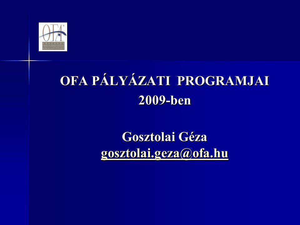 OFA PÁLYÁZATI PROGRAMJAI 2009-ben Gosztolai Géza gosztolai.geza@ofa.hu gosztolai.geza@ofa.hu