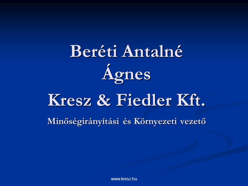 www.kresz.hu Beréti Antalné Ágnes Kresz & Fiedler Kft. Minőségirányítási és Környezeti vezető