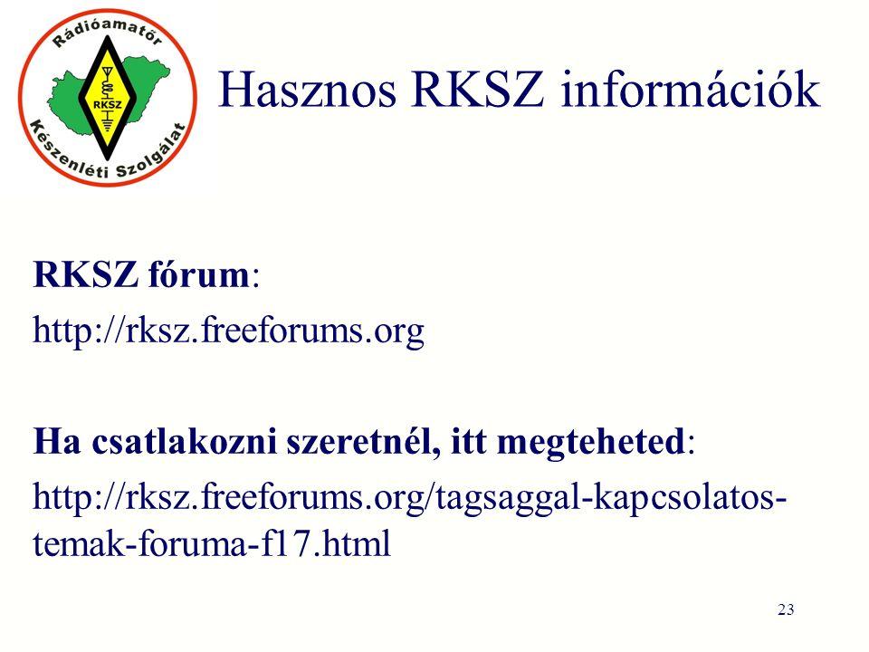Hasznos RKSZ információk RKSZ fórum: http://rksz.freeforums.org Ha csatlakozni szeretnél, itt megteheted: http://rksz.freeforums.org/tagsaggal-kapcsolatos- temak-foruma-f17.html 23