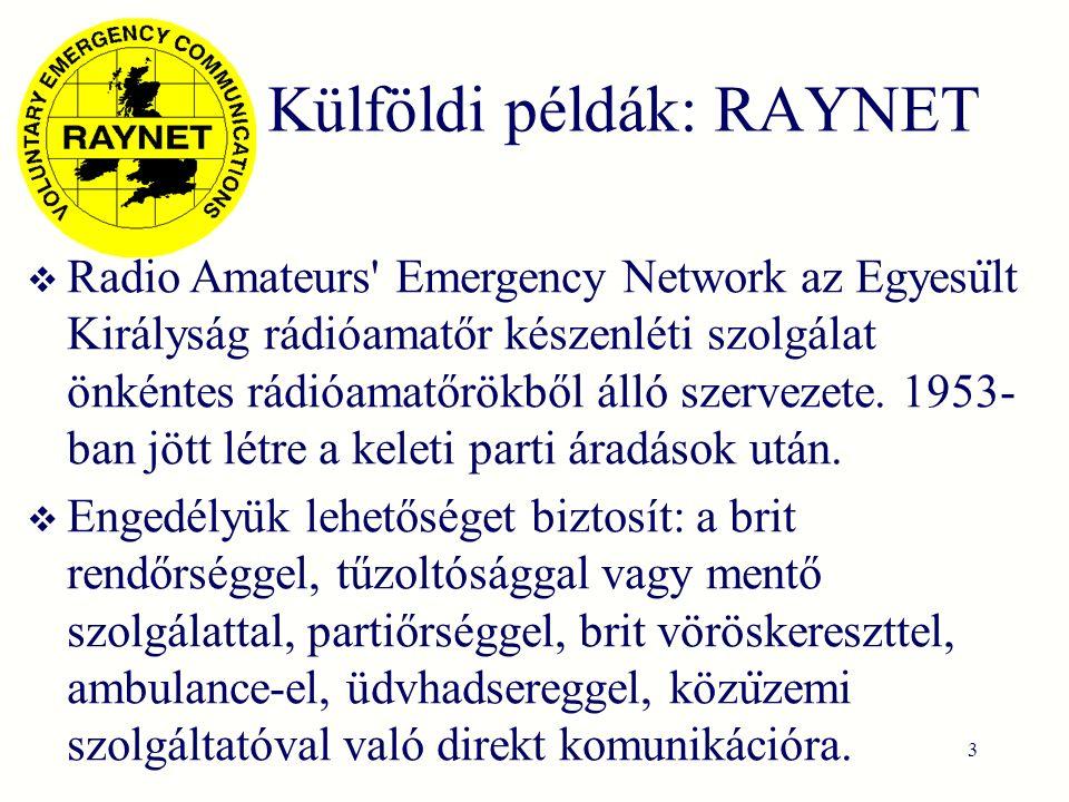 Külföldi példák: RAYNET  Radio Amateurs Emergency Network az Egyesu ̈ lt Királyság rádióamatőr készenléti szolgálat önkéntes rádióamatőrökből álló szervezete.
