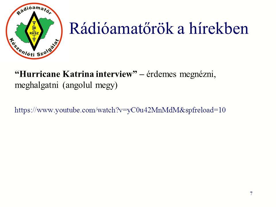 Rádióamatőrök a hírekben Hurricane Katrina interview – érdemes megnézni, meghalgatni (angolul megy) https://www.youtube.com/watch v=yC0u42MnMdM&spfreload=10 7