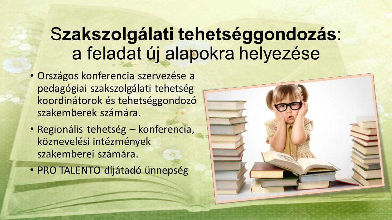 Szakszolgálati tehetséggondozás: a feladat új alapokra helyezése Országos konferencia szervezése a pedagógiai szakszolgálati tehetség koordinátorok és tehetséggondozó szakemberek számára.
